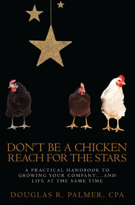 Don't Be a Chicken - Reach for the Stars: A Practical Handbook to Growing Your Company....And Life at the Same Time (Volume 2)