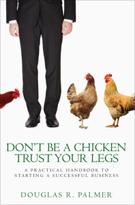 Don't Be a Chicken - Trust Your Legs: A Practical Handbook to Starting a Successful Business (Volume 1)