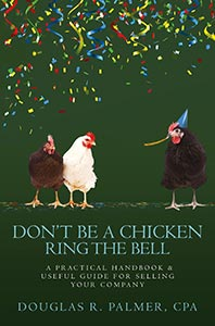 Don't Be A Chicken - Ring The Bell: A Practical Handbook & Useful Guide for Selling Your Company (Volume 3)